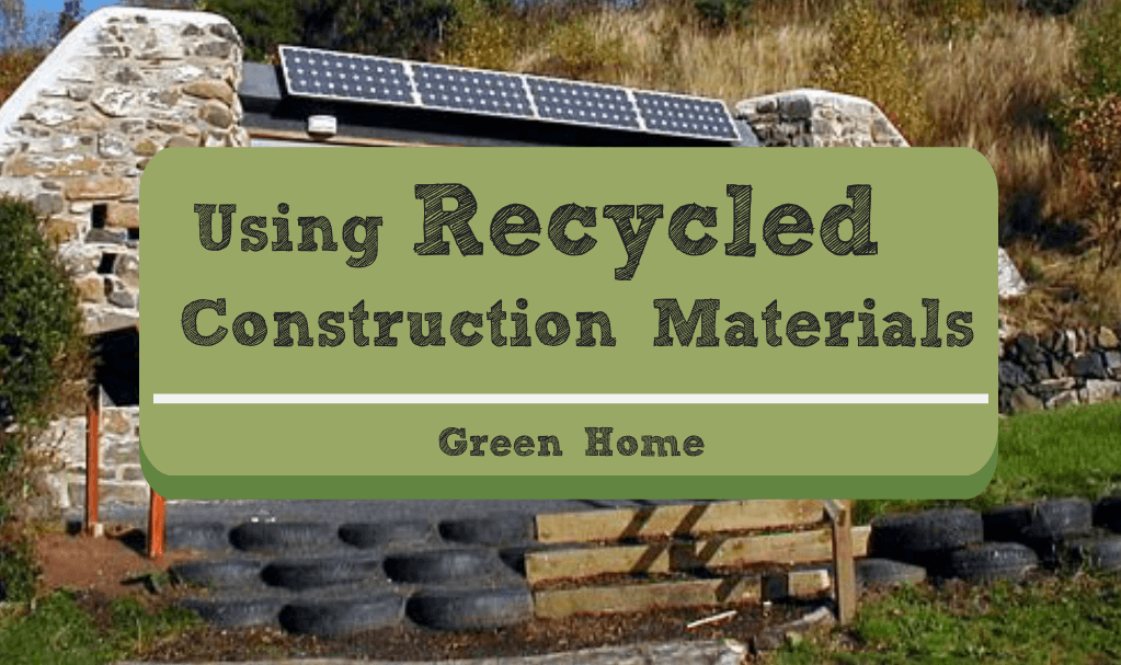Green living recycled construction materials for Materials needed to build a house